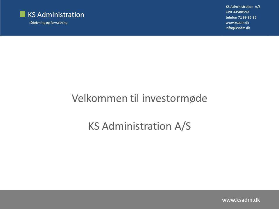KS Administration rådgivning og forvaltning KS Administration A/S CVR 33588593 telefon 71 99 83 83 www.ksadm.dk info@ksadm.dk www.ksadm.dk Velkommen til investormøde KS Administration A/S