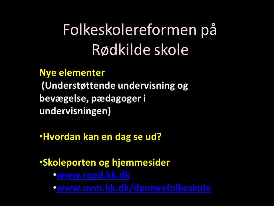Folkeskolereformen på Rødkilde skole Nye elementer (Understøttende undervisning og bevægelse, pædagoger i undervisningen) Hvordan kan en dag se ud.