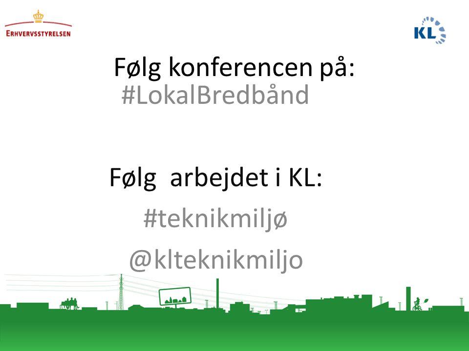 Følg konferencen på: #LokalBredbånd Følg arbejdet i KL: #teknikmiljø @klteknikmiljo