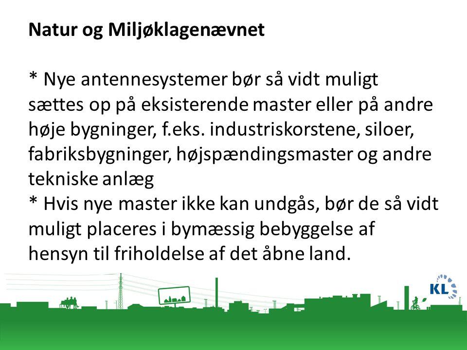 Natur og Miljøklagenævnet * Nye antennesystemer bør så vidt muligt sættes op på eksisterende master eller på andre høje bygninger, f.eks.