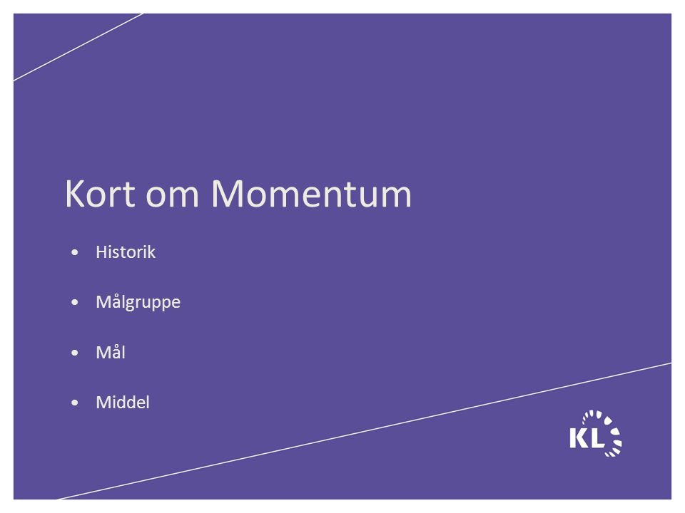 Kort om Momentum Historik Målgruppe Mål Middel