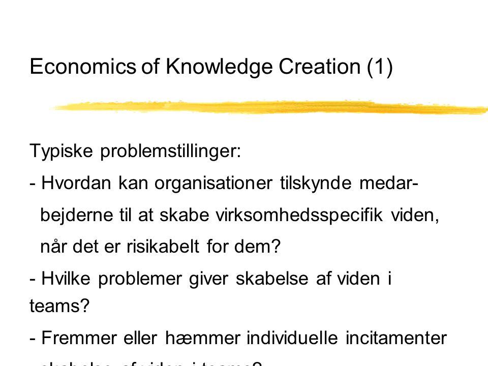 Economics of Knowledge Creation (1) Typiske problemstillinger: - Hvordan kan organisationer tilskynde medar- bejderne til at skabe virksomhedsspecifik viden, når det er risikabelt for dem.