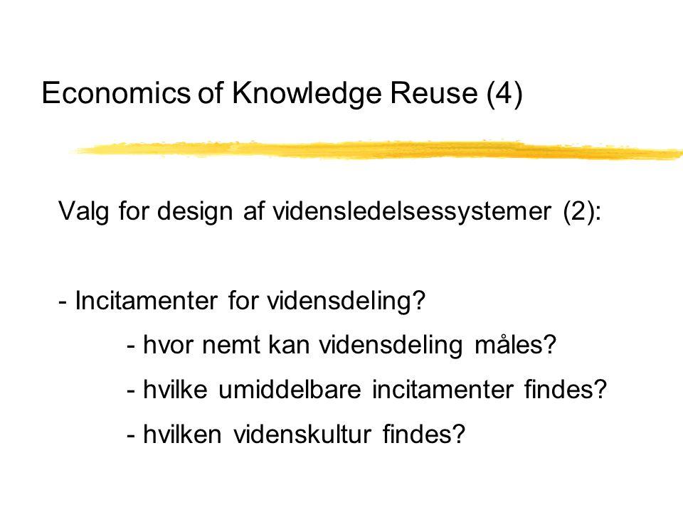 Economics of Knowledge Reuse (4) Valg for design af vidensledelsessystemer (2): - Incitamenter for vidensdeling.