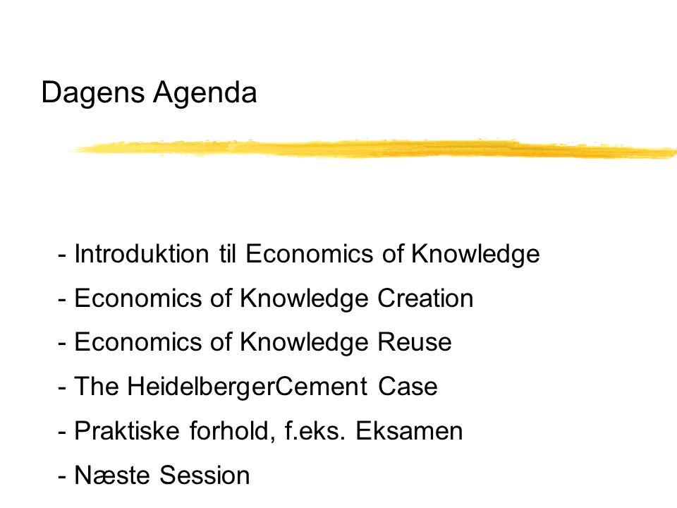 Dagens Agenda - Introduktion til Economics of Knowledge - Economics of Knowledge Creation - Economics of Knowledge Reuse - The HeidelbergerCement Case - Praktiske forhold, f.eks.