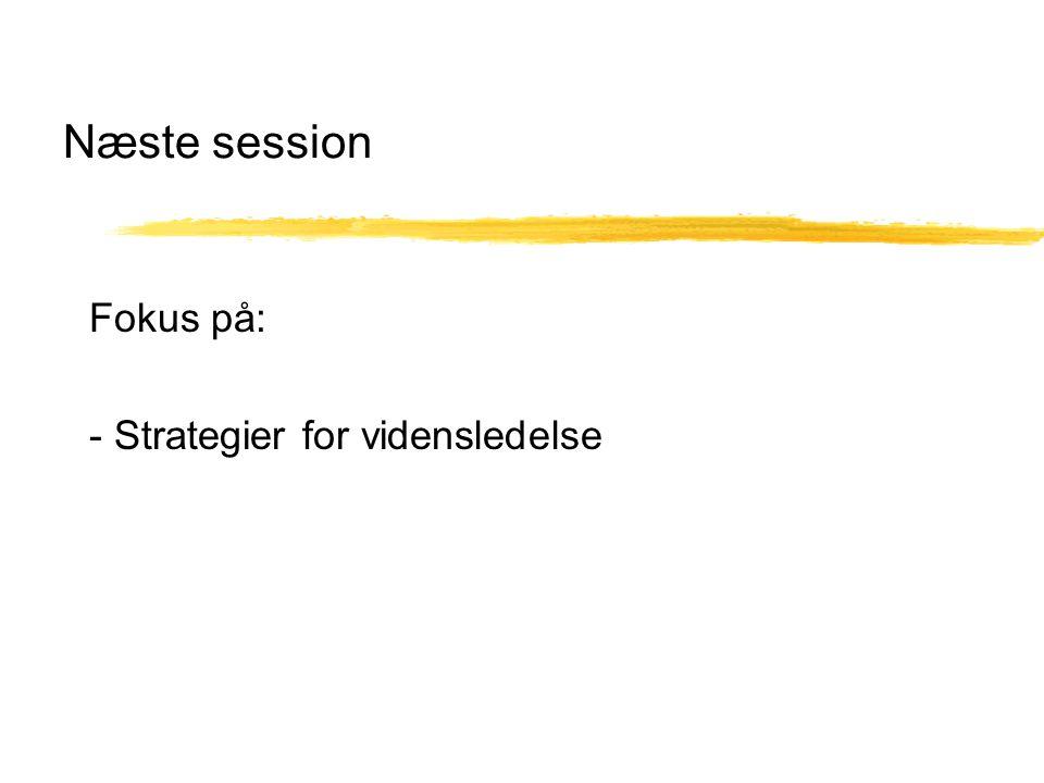 Næste session Fokus på: - Strategier for vidensledelse