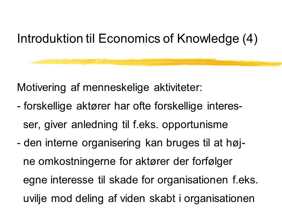 Introduktion til Economics of Knowledge (4) Motivering af menneskelige aktiviteter: - forskellige aktører har ofte forskellige interes- ser, giver anledning til f.eks.
