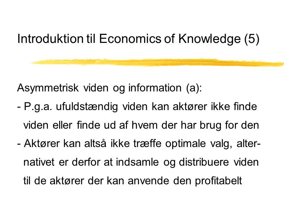 Introduktion til Economics of Knowledge (5) Asymmetrisk viden og information (a): - P.g.a.