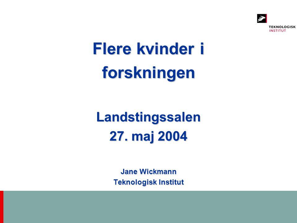 Flere kvinder i forskningenLandstingssalen 27. maj 2004 Jane Wickmann Teknologisk Institut