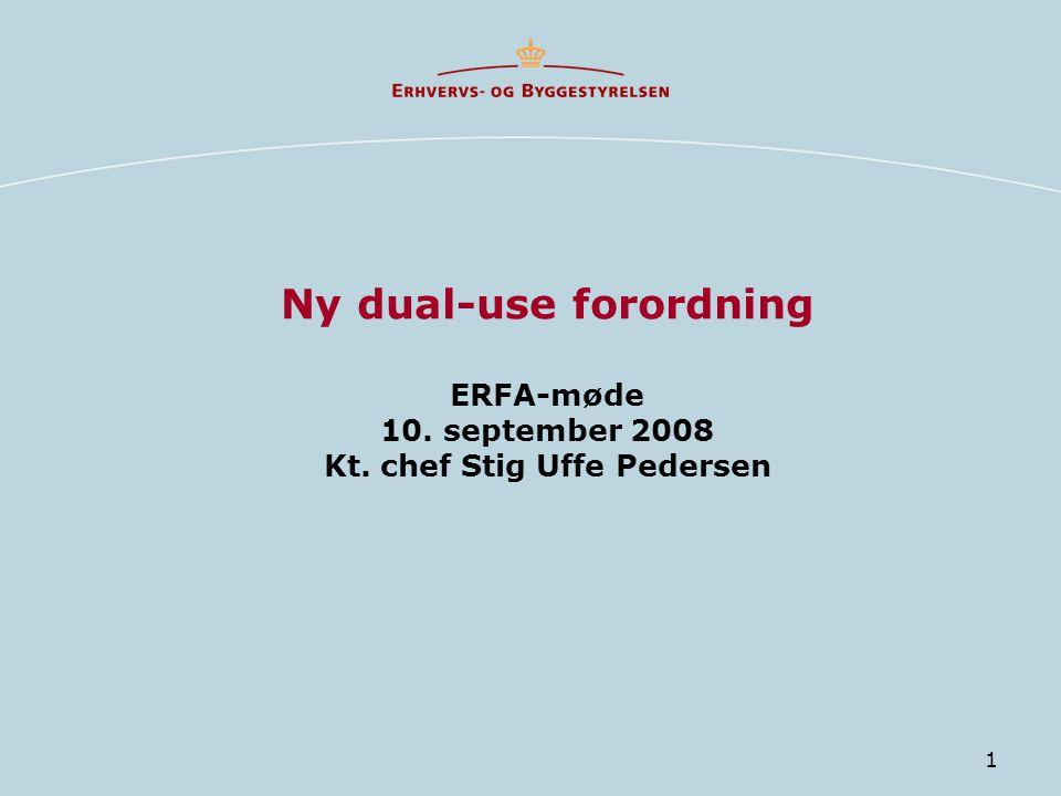 1 Ny dual-use forordning ERFA-møde 10. september 2008 Kt. chef Stig Uffe Pedersen