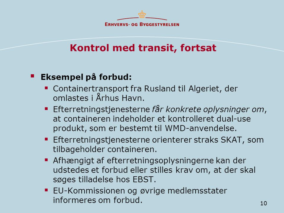 10 Kontrol med transit, fortsat  Eksempel på forbud:  Containertransport fra Rusland til Algeriet, der omlastes i Århus Havn.