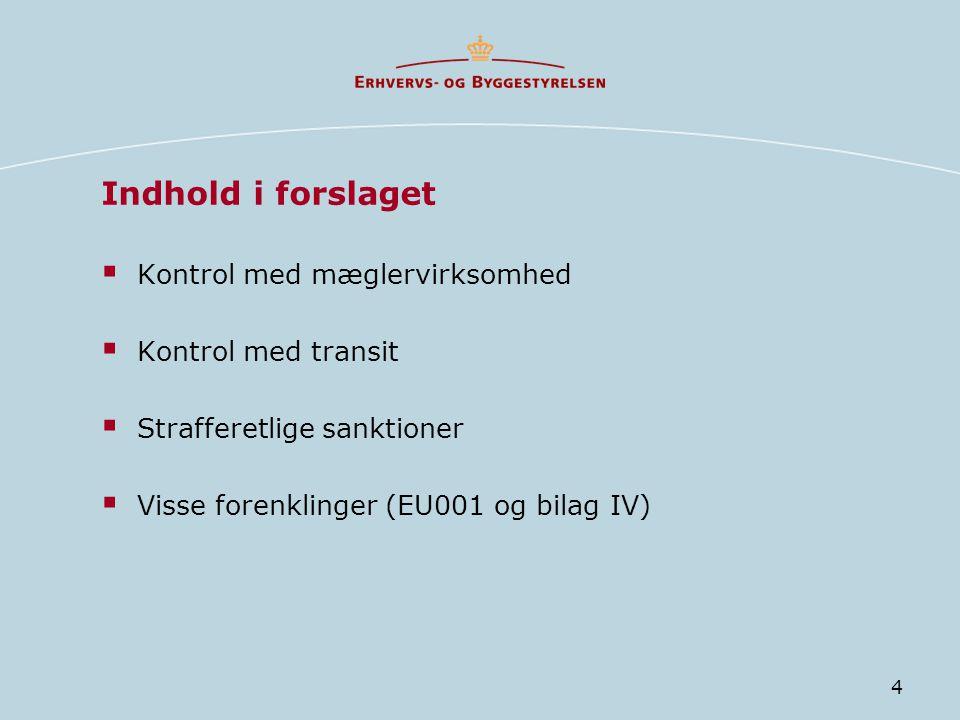 4 Indhold i forslaget  Kontrol med mæglervirksomhed  Kontrol med transit  Strafferetlige sanktioner  Visse forenklinger (EU001 og bilag IV)