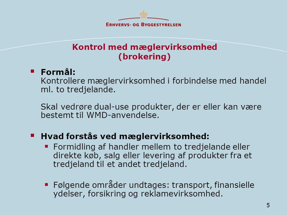 5 Kontrol med mæglervirksomhed (brokering)  Formål: Kontrollere mæglervirksomhed i forbindelse med handel ml.