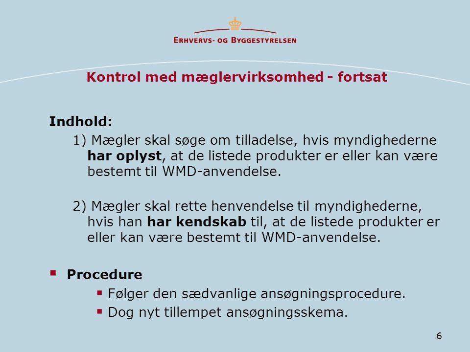 6 Kontrol med mæglervirksomhed - fortsat Indhold: 1) Mægler skal søge om tilladelse, hvis myndighederne har oplyst, at de listede produkter er eller kan være bestemt til WMD-anvendelse.