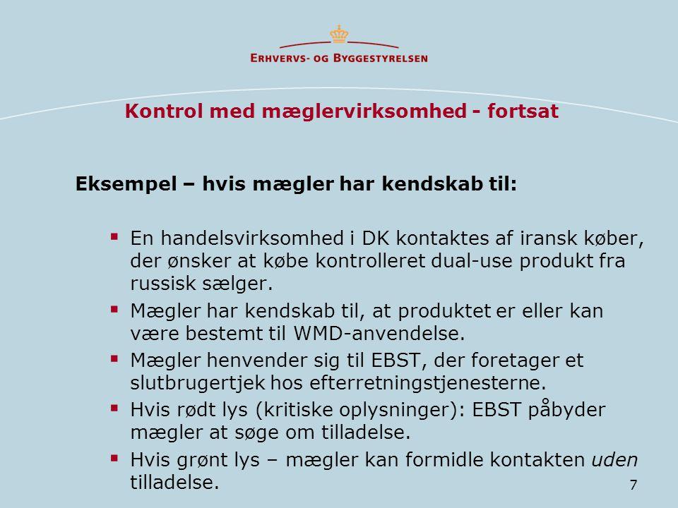 7 Kontrol med mæglervirksomhed - fortsat Eksempel – hvis mægler har kendskab til:  En handelsvirksomhed i DK kontaktes af iransk køber, der ønsker at købe kontrolleret dual-use produkt fra russisk sælger.