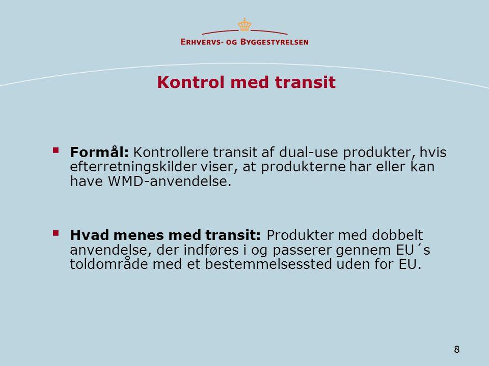 8 Kontrol med transit  Formål: Kontrollere transit af dual-use produkter, hvis efterretningskilder viser, at produkterne har eller kan have WMD-anvendelse.