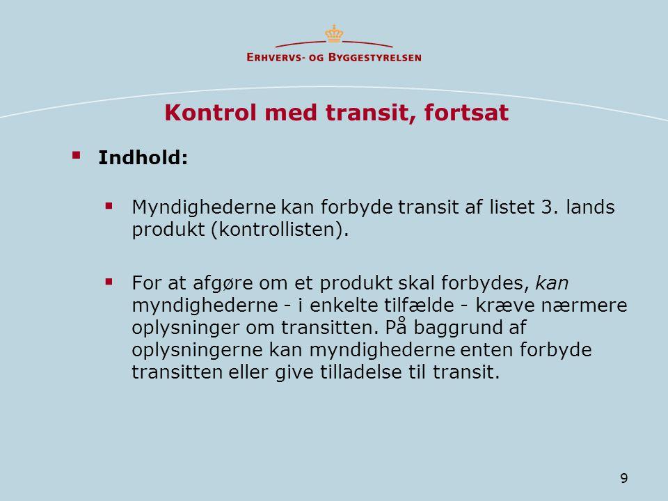 9 Kontrol med transit, fortsat  Indhold:  Myndighederne kan forbyde transit af listet 3.