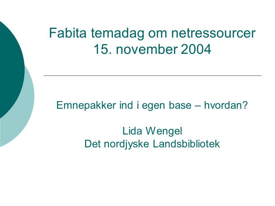 Fabita temadag om netressourcer 15. november 2004 Emnepakker ind i egen base – hvordan.