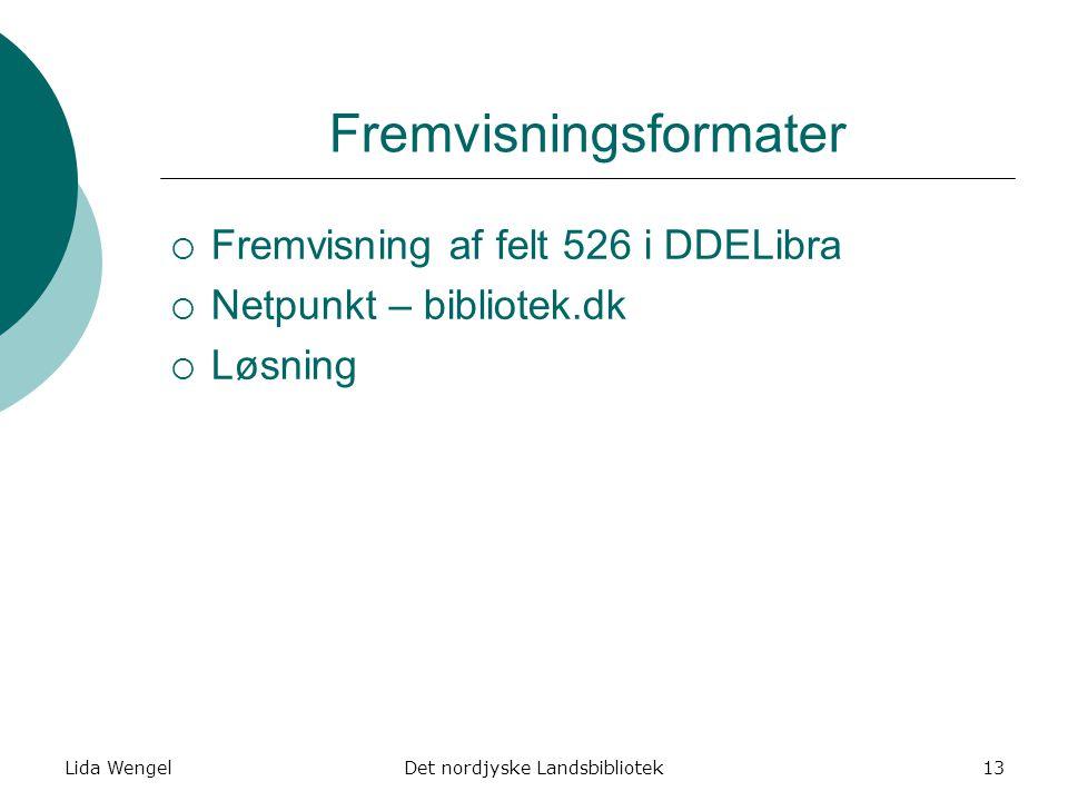 Lida WengelDet nordjyske Landsbibliotek13 Fremvisningsformater  Fremvisning af felt 526 i DDELibra  Netpunkt – bibliotek.dk  Løsning
