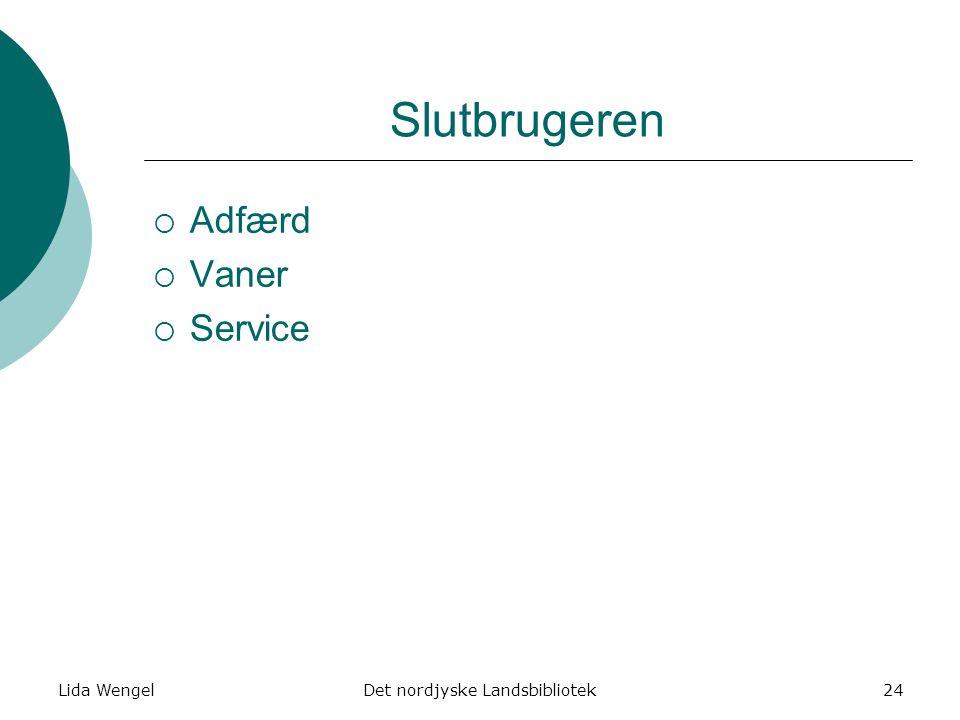 Lida WengelDet nordjyske Landsbibliotek24 Slutbrugeren  Adfærd  Vaner  Service