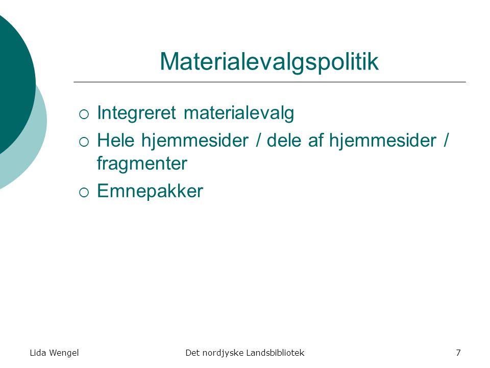 Lida WengelDet nordjyske Landsbibliotek7 Materialevalgspolitik  Integreret materialevalg  Hele hjemmesider / dele af hjemmesider / fragmenter  Emnepakker