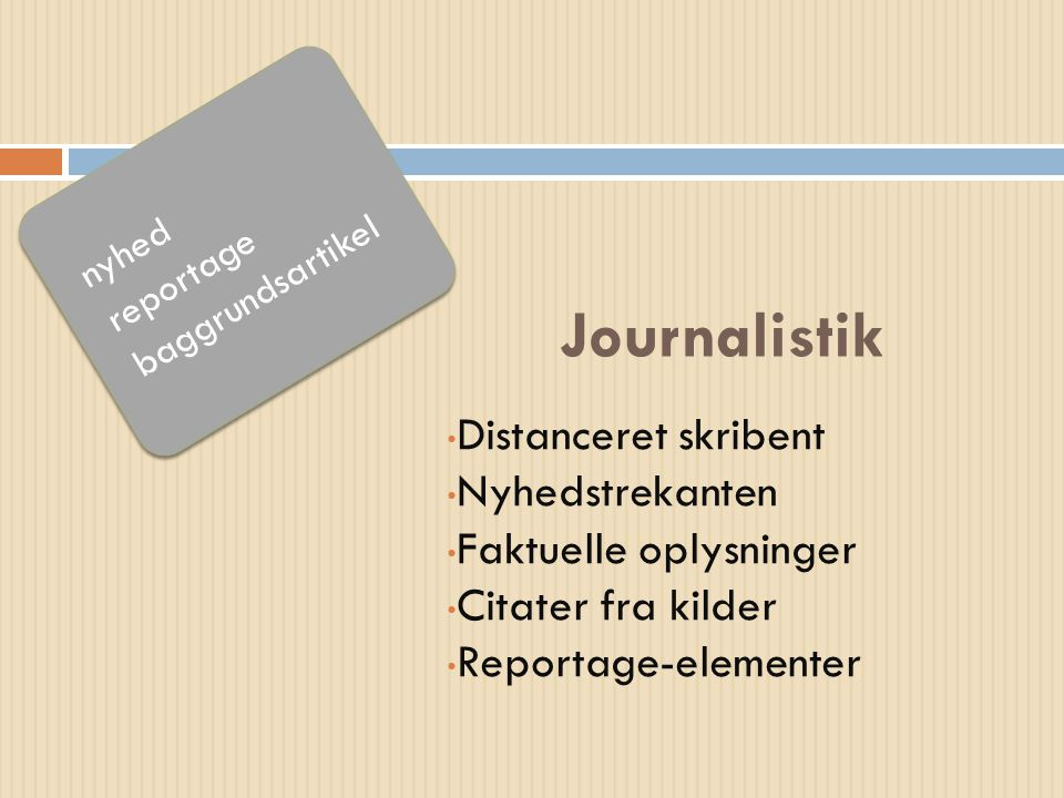 Journalistik nyhed reportage baggrundsartikel Distanceret skribent Nyhedstrekanten Faktuelle oplysninger Citater fra kilder Reportage-elementer