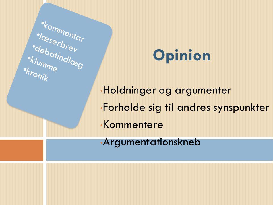 Holdninger og argumenter Forholde sig til andres synspunkter Kommentere Argumentationskneb Opinion kommentar læserbrev debatindlæg klumme kronik