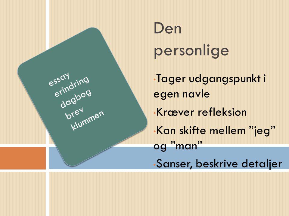 """Tager udgangspunkt i egen navle Kræver refleksion Kan skifte mellem """"jeg"""" og """"man"""" Sanser, beskrive detaljer Den personlige essay erindring dagbog bre"""