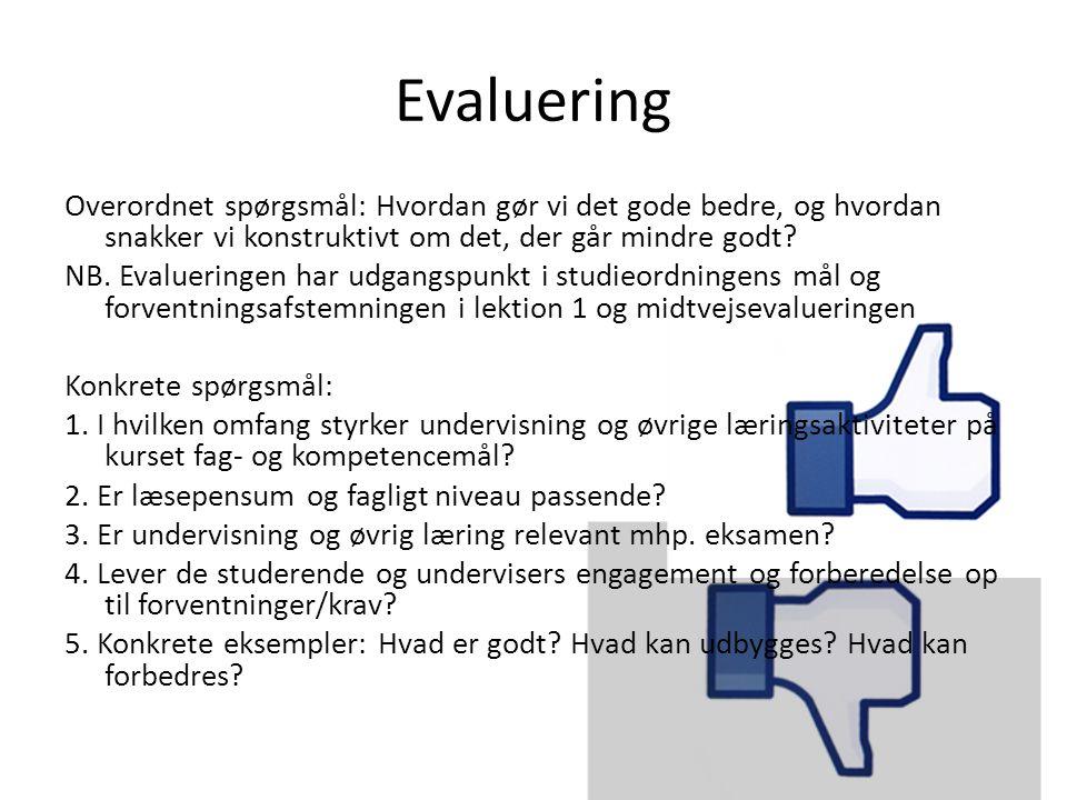 Evaluering Overordnet spørgsmål: Hvordan gør vi det gode bedre, og hvordan snakker vi konstruktivt om det, der går mindre godt.
