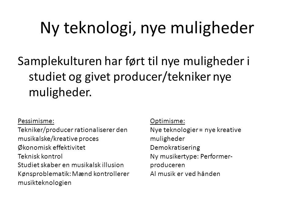 Ny teknologi, nye muligheder Samplekulturen har ført til nye muligheder i studiet og givet producer/tekniker nye muligheder.