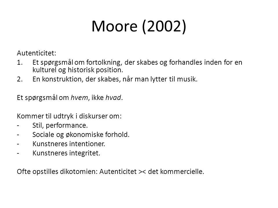 Moore (2002) Autenticitet: 1.Et spørgsmål om fortolkning, der skabes og forhandles inden for en kulturel og historisk position.