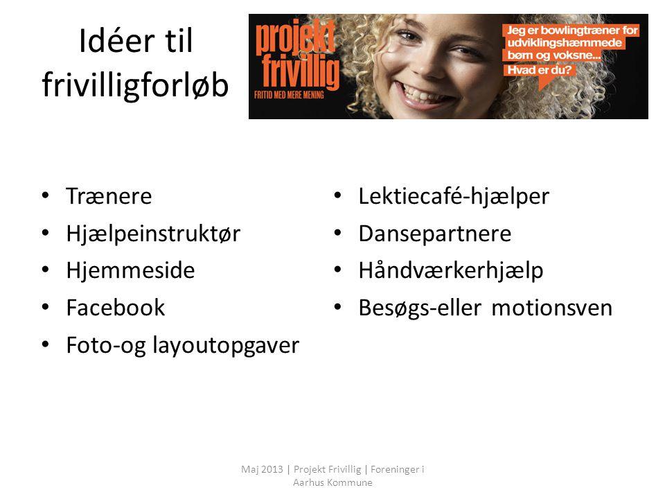 Idéer til frivilligforløb Trænere Hjælpeinstruktør Hjemmeside Facebook Foto-og layoutopgaver Lektiecafé-hjælper Dansepartnere Håndværkerhjælp Besøgs-eller motionsven Maj 2013 | Projekt Frivillig | Foreninger i Aarhus Kommune