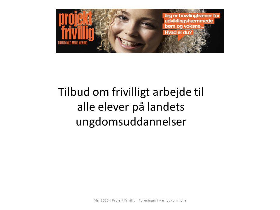Tilbud om frivilligt arbejde til alle elever på landets ungdomsuddannelser Maj 2013 | Projekt Frivillig | Foreninger i Aarhus Kommune