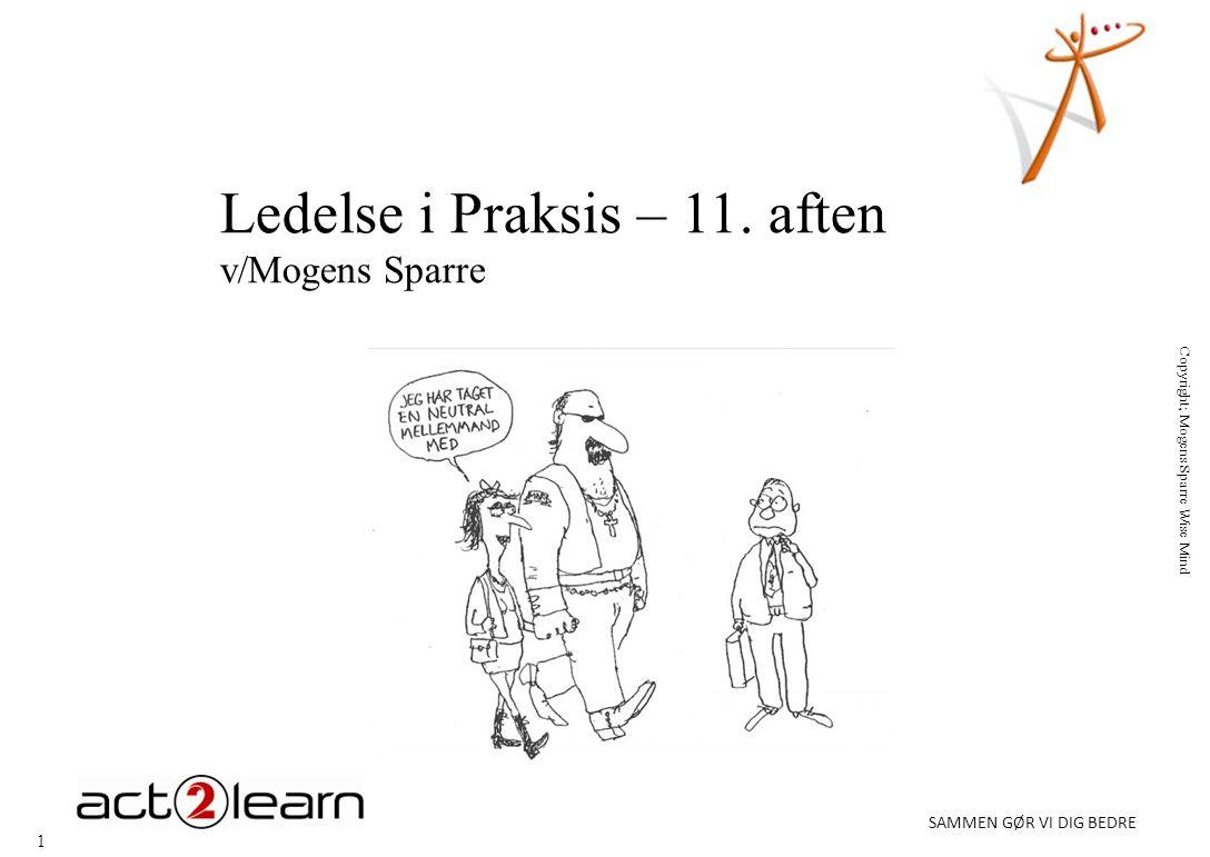 1 SAMMEN GØR VI DIG BEDRE Copyright; Mogens Sparre Wise Mind Ledelse i Praksis – 11.