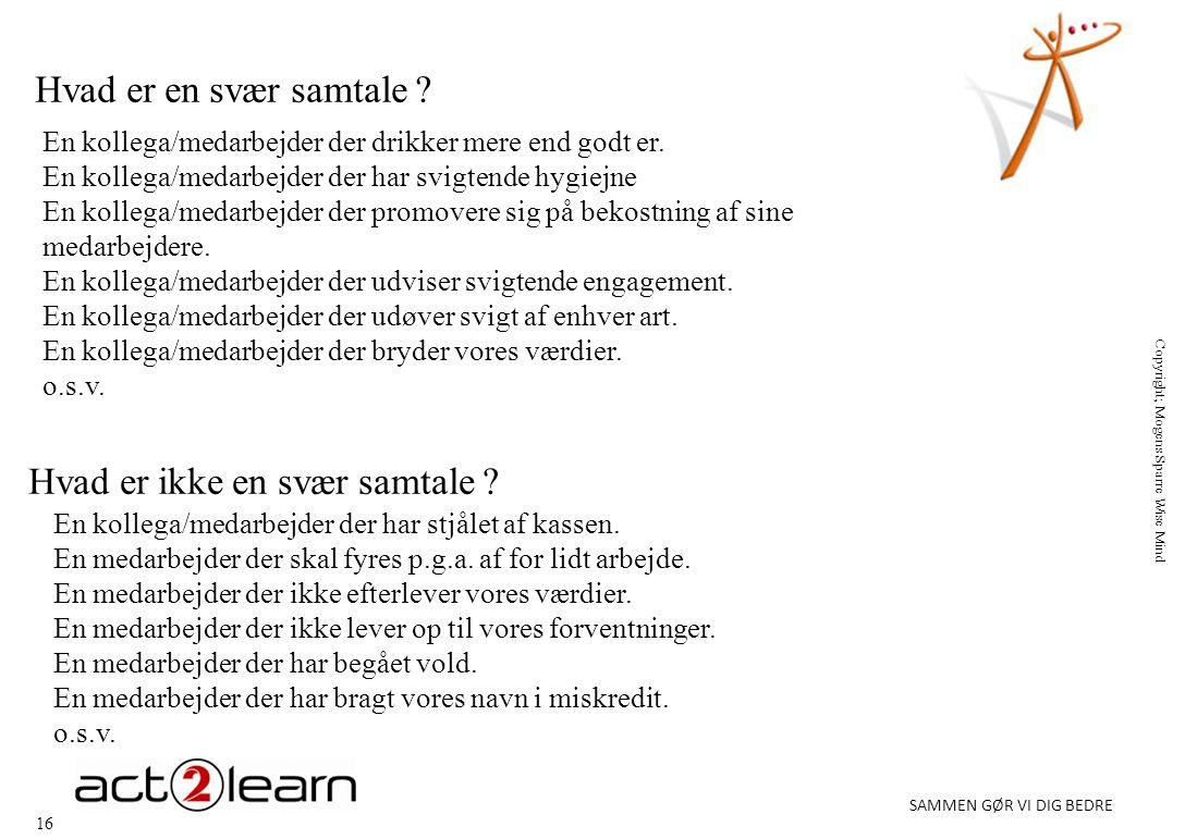 16 SAMMEN GØR VI DIG BEDRE Copyright; Mogens Sparre Wise Mind Hvad er en svær samtale .