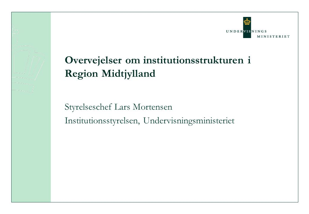 Overvejelser om institutionsstrukturen i Region Midtjylland Styrelseschef Lars Mortensen Institutionsstyrelsen, Undervisningsministeriet