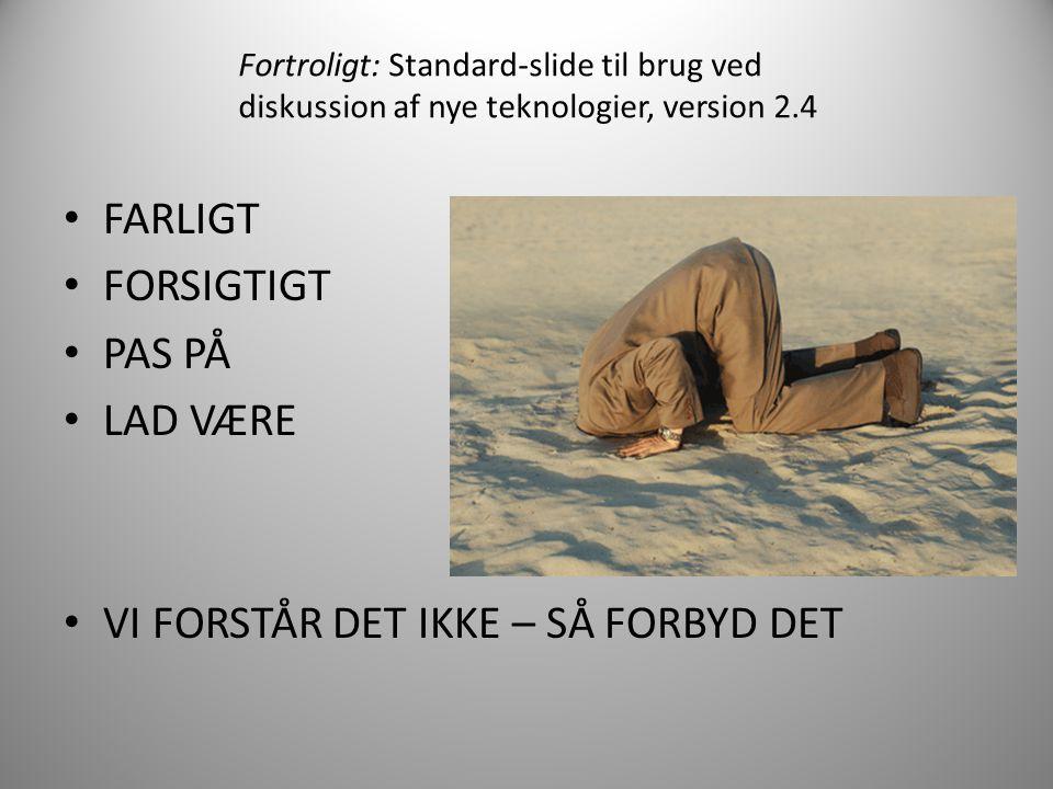 FARLIGT FORSIGTIGT PAS PÅ LAD VÆRE VI FORSTÅR DET IKKE – SÅ FORBYD DET Fortroligt: Standard-slide til brug ved diskussion af nye teknologier, version 2.4