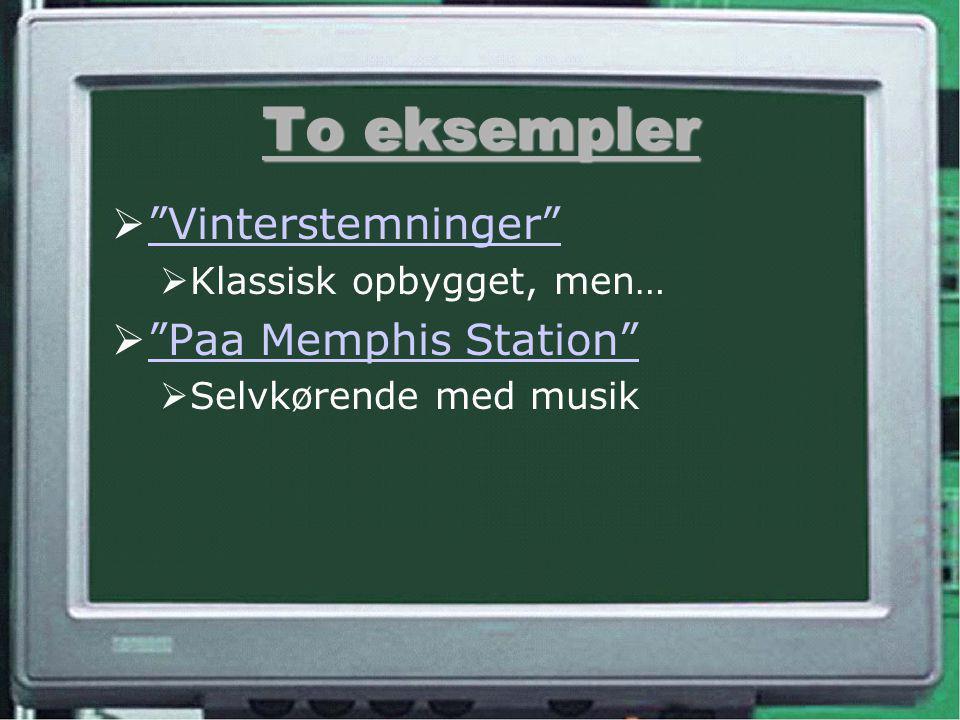 To eksempler  Vinterstemninger Vinterstemninger  Klassisk opbygget, men…  Paa Memphis Station Paa Memphis Station  Selvkørende med musik