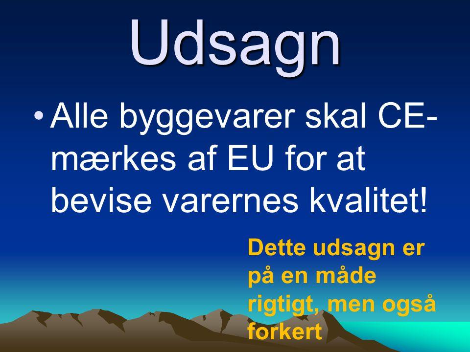 Udsagn Alle byggevarer skal CE- mærkes af EU for at bevise varernes kvalitet.