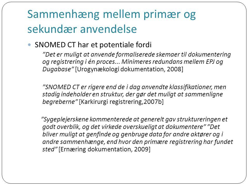 Sammenhæng mellem primær og sekundær anvendelse SNOMED CT har et potentiale fordi Det er muligt at anvende formaliserede skemaer til dokumentering og registrering i én proces...