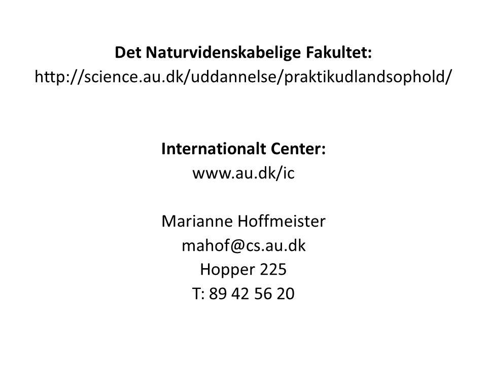 Det Naturvidenskabelige Fakultet: http://science.au.dk/uddannelse/praktikudlandsophold/ Internationalt Center: www.au.dk/ic Marianne Hoffmeister mahof@cs.au.dk Hopper 225 T: 89 42 56 20