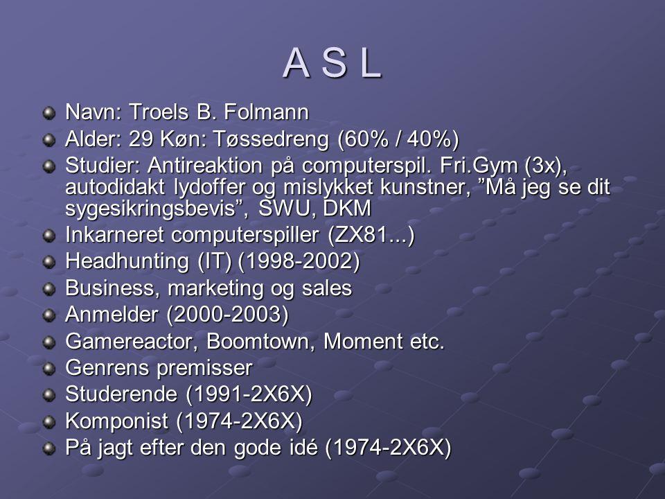 A S L Navn: Troels B.