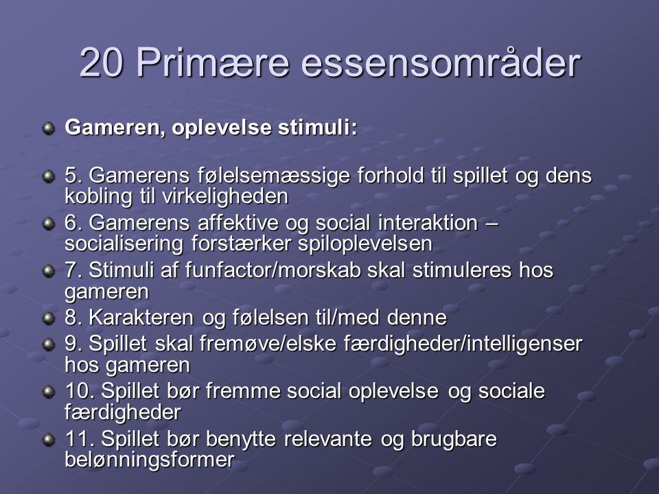 20 Primære essensområder Gameren, oplevelse stimuli: 5.