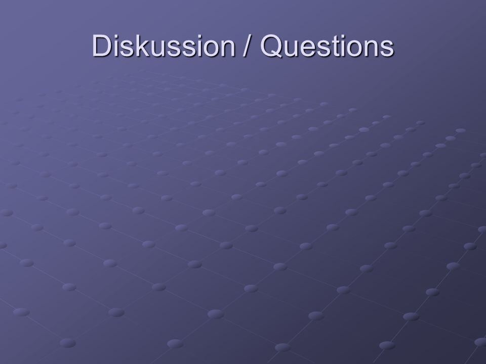 Diskussion / Questions