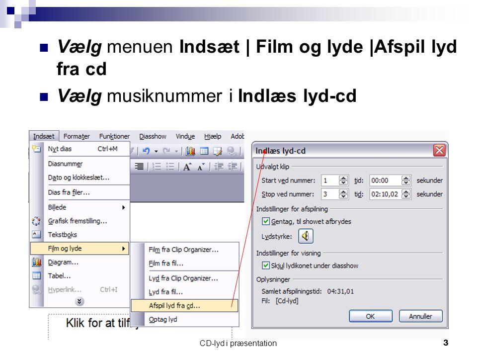 CD-lyd i præsentation3 Vælg menuen Indsæt | Film og lyde |Afspil lyd fra cd Vælg musiknummer i Indlæs lyd-cd