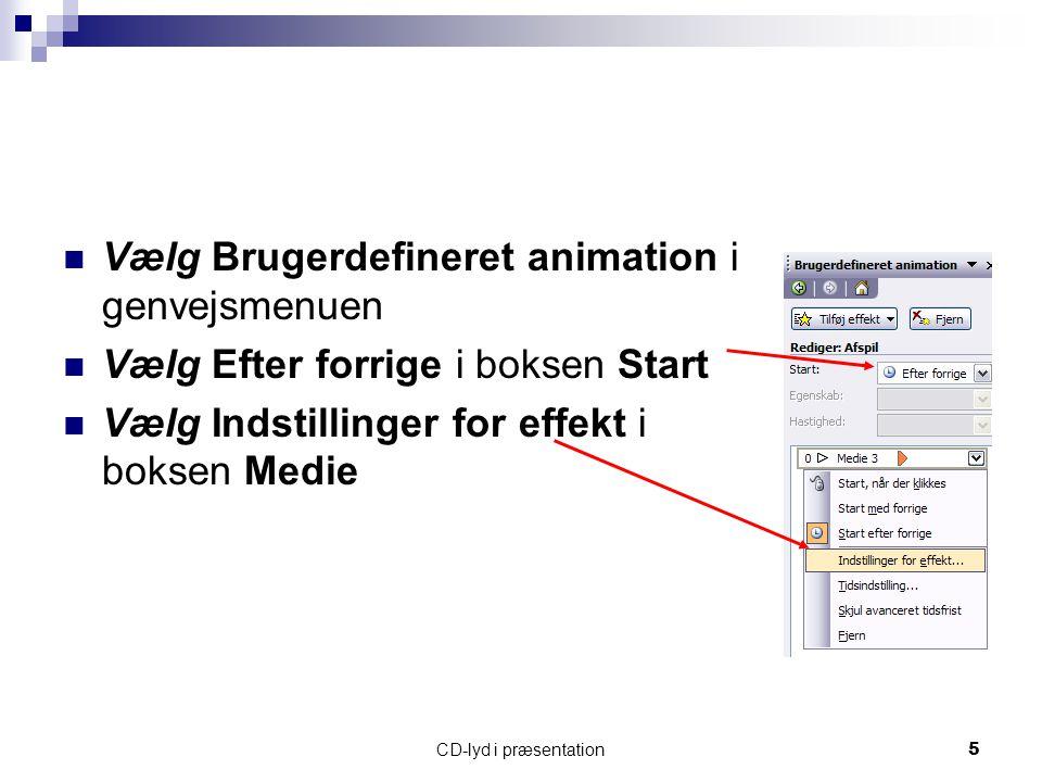 CD-lyd i præsentation5 Vælg Brugerdefineret animation i genvejsmenuen Vælg Efter forrige i boksen Start Vælg Indstillinger for effekt i boksen Medie