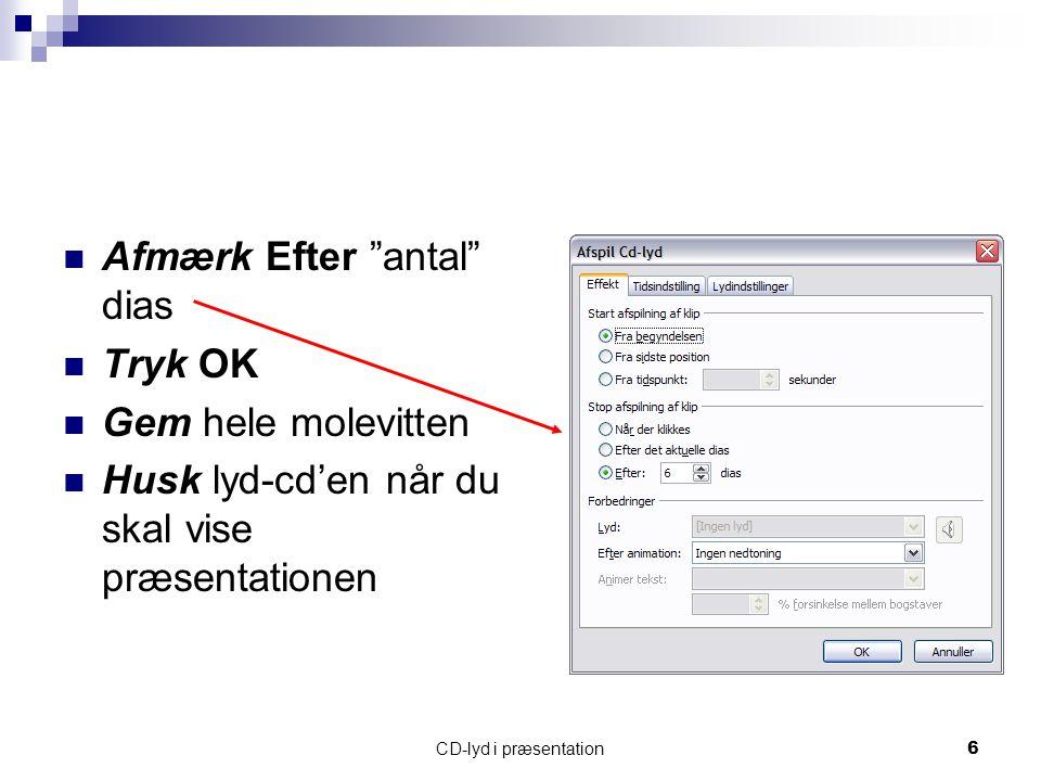 CD-lyd i præsentation6 Afmærk Efter antal dias Tryk OK Gem hele molevitten Husk lyd-cd'en når du skal vise præsentationen
