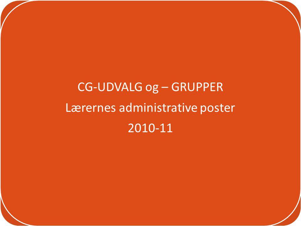 CG-UDVALG og – GRUPPER Lærernes administrative poster 2010-11