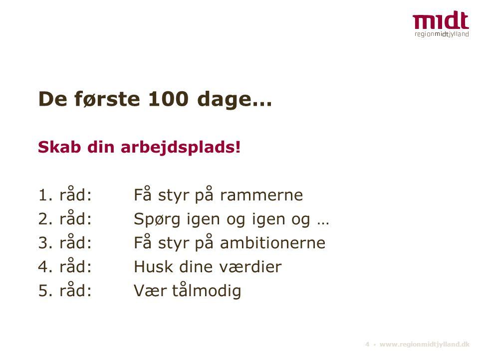4 ▪ www.regionmidtjylland.dk De første 100 dage… Skab din arbejdsplads.