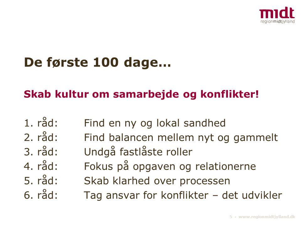 5 ▪ www.regionmidtjylland.dk De første 100 dage… Skab kultur om samarbejde og konflikter.