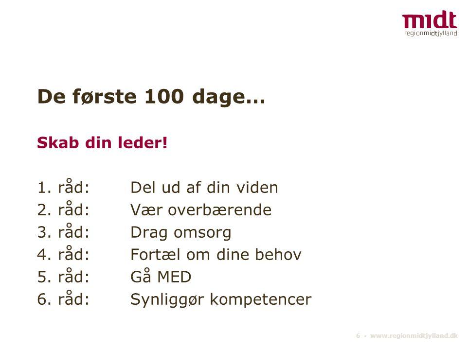 6 ▪ www.regionmidtjylland.dk De første 100 dage… Skab din leder.